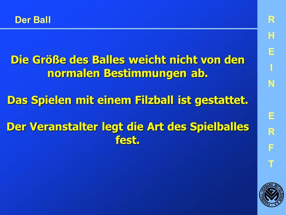 RHEINERFTRHEINERFT Der Ball Die Größe des Balles weicht nicht von den normalen Bestimmungen ab.