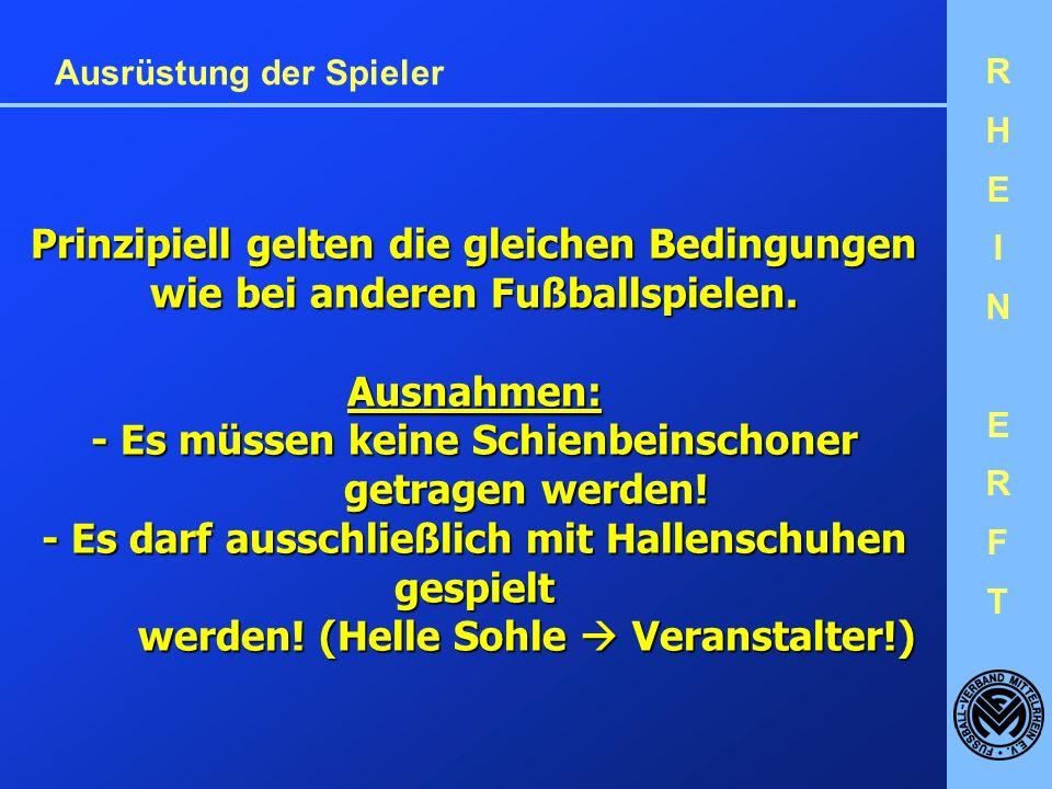RHEINERFTRHEINERFT Ausrüstung der Spieler Prinzipiell gelten die gleichen Bedingungen wie bei anderen Fußballspielen.