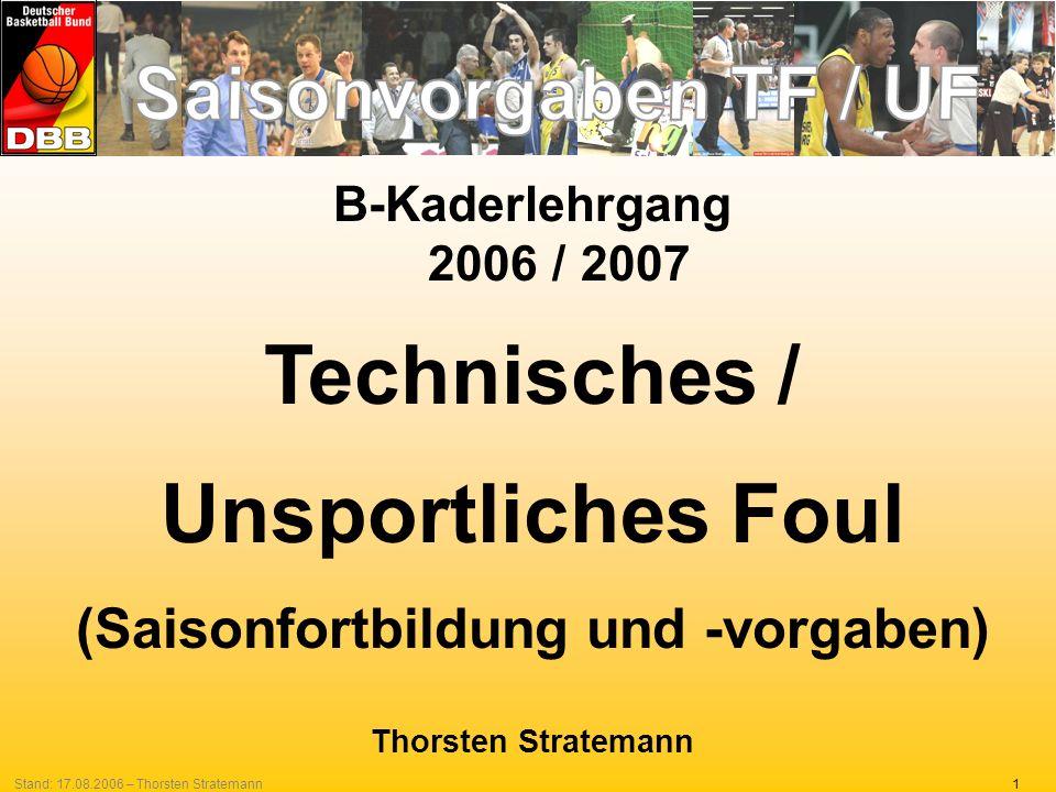 1Stand: 17.08.2006 – Thorsten Stratemann B-Kaderlehrgang 2006 / 2007 Technisches / Unsportliches Foul (Saisonfortbildung und -vorgaben) Thorsten Strat