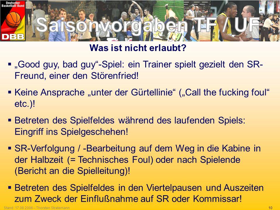 10Stand: 17.08.2006 – Thorsten Stratemann Was ist nicht erlaubt? Good guy, bad guy-Spiel: ein Trainer spielt gezielt den SR- Freund, einer den Störenf