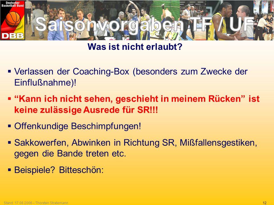 12Stand: 17.08.2006 – Thorsten Stratemann Verlassen der Coaching-Box (besonders zum Zwecke der Einflußnahme)! Kann ich nicht sehen, geschieht in meine