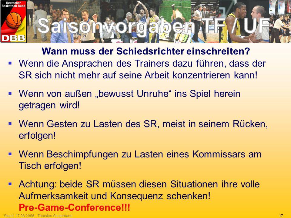 17Stand: 17.08.2006 – Thorsten Stratemann Wann muss der Schiedsrichter einschreiten? Wenn die Ansprachen des Trainers dazu führen, dass der SR sich ni
