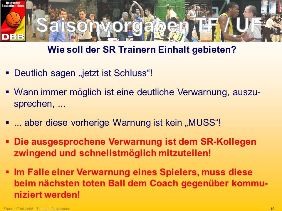 18Stand: 17.08.2006 – Thorsten Stratemann Wie soll der SR Trainern Einhalt gebieten? Deutlich sagen jetzt ist Schluss! Wann immer möglich ist eine deu