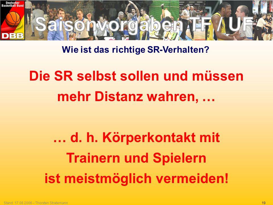 19Stand: 17.08.2006 – Thorsten Stratemann Wie ist das richtige SR-Verhalten? Die SR selbst sollen und müssen mehr Distanz wahren, … … d. h. Körperkont