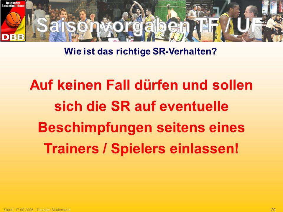 20Stand: 17.08.2006 – Thorsten Stratemann Wie ist das richtige SR-Verhalten? Auf keinen Fall dürfen und sollen sich die SR auf eventuelle Beschimpfung
