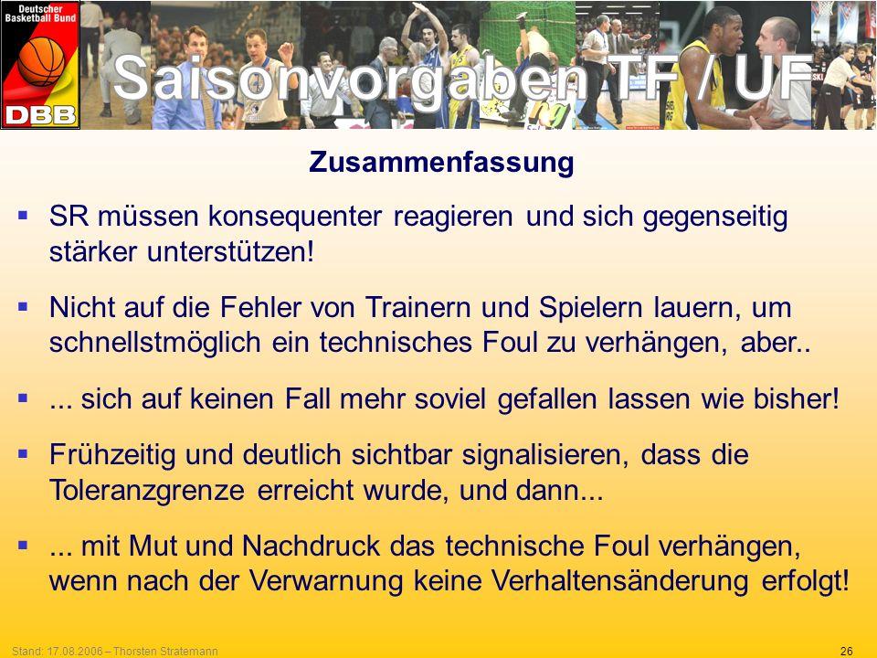 26Stand: 17.08.2006 – Thorsten Stratemann Zusammenfassung SR müssen konsequenter reagieren und sich gegenseitig stärker unterstützen! Nicht auf die Fe