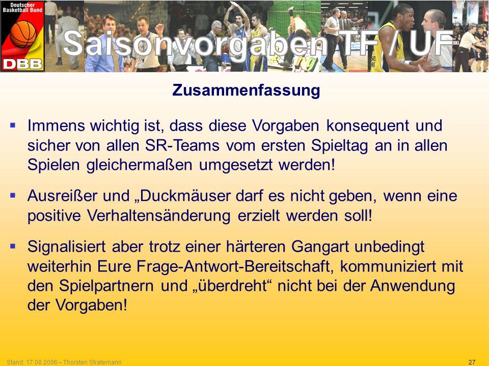 27Stand: 17.08.2006 – Thorsten Stratemann Zusammenfassung Immens wichtig ist, dass diese Vorgaben konsequent und sicher von allen SR-Teams vom ersten