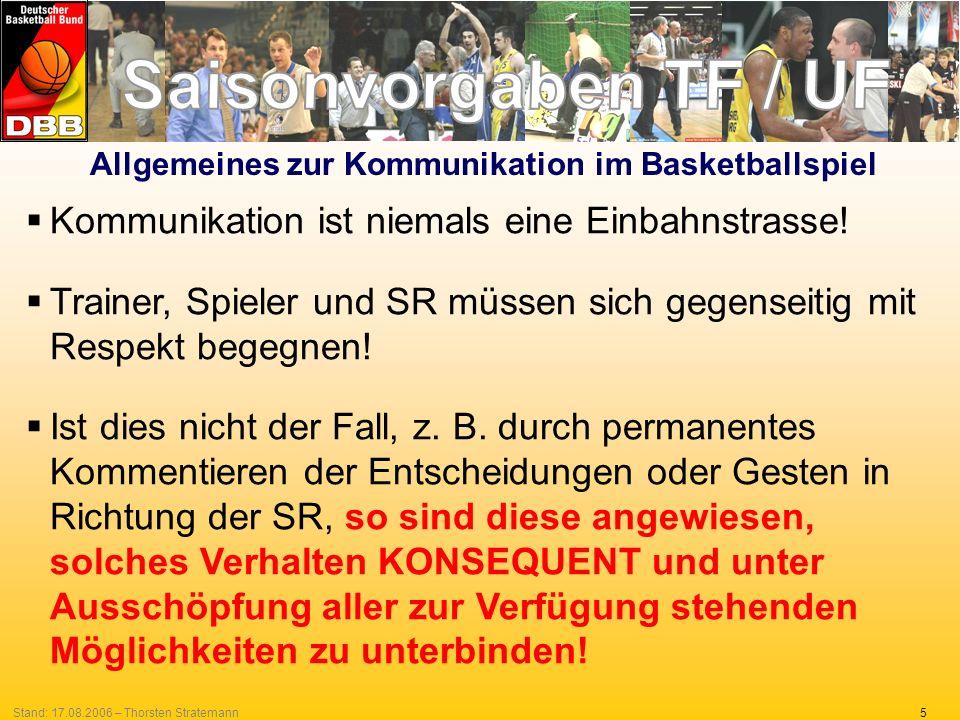 5Stand: 17.08.2006 – Thorsten Stratemann Kommunikation ist niemals eine Einbahnstrasse! Trainer, Spieler und SR müssen sich gegenseitig mit Respekt be