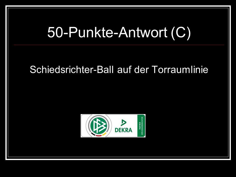 50-Punkte-Antwort (C) Schiedsrichter-Ball auf der Torraumlinie