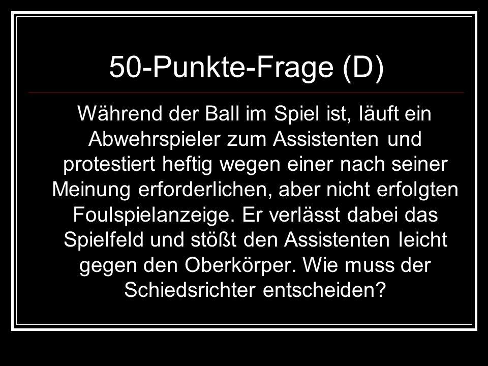 50-Punkte-Frage (D) Während der Ball im Spiel ist, läuft ein Abwehrspieler zum Assistenten und protestiert heftig wegen einer nach seiner Meinung erfo