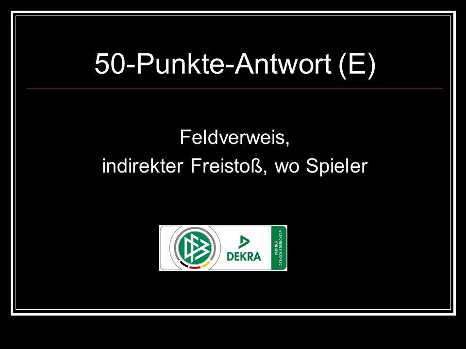 50-Punkte-Antwort (E) Feldverweis, indirekter Freistoß, wo Spieler