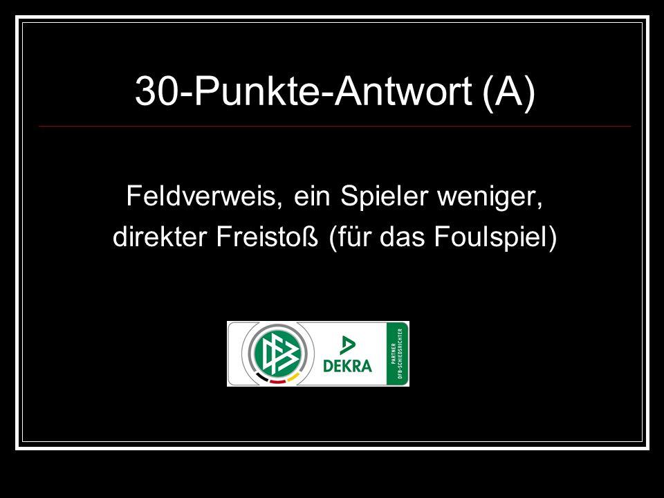 30-Punkte-Antwort (A) Feldverweis, ein Spieler weniger, direkter Freistoß (für das Foulspiel)
