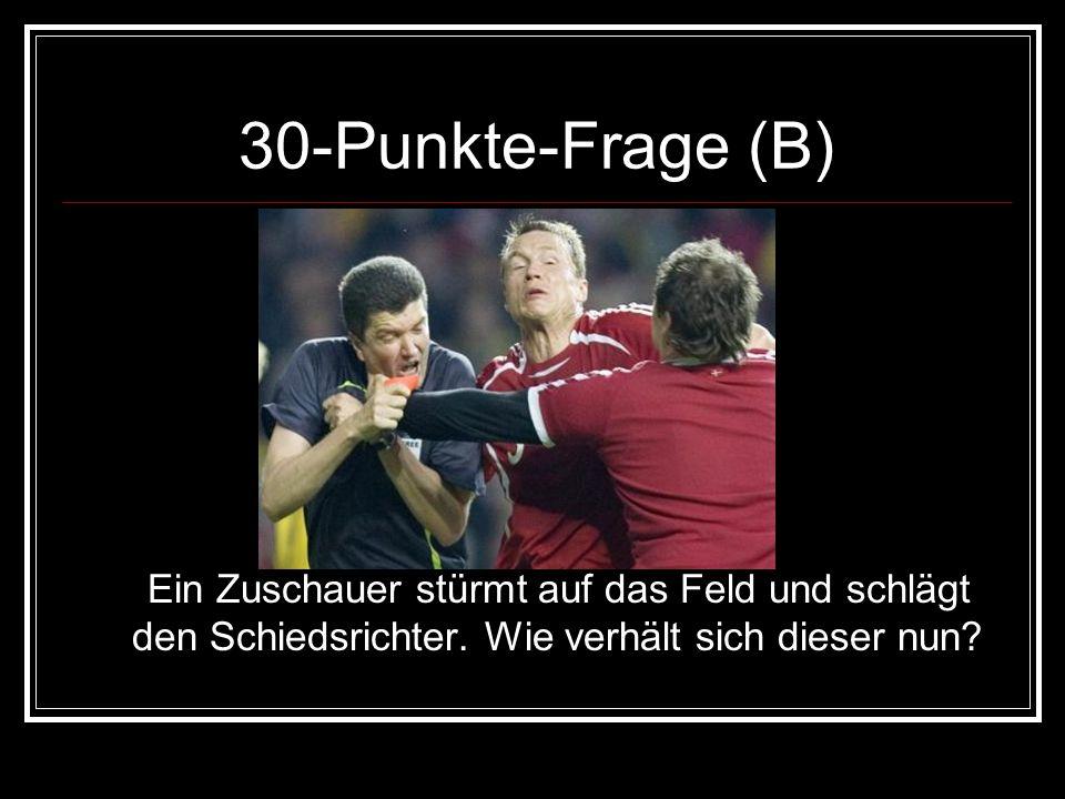 30-Punkte-Frage (B) Ein Zuschauer stürmt auf das Feld und schlägt den Schiedsrichter. Wie verhält sich dieser nun?