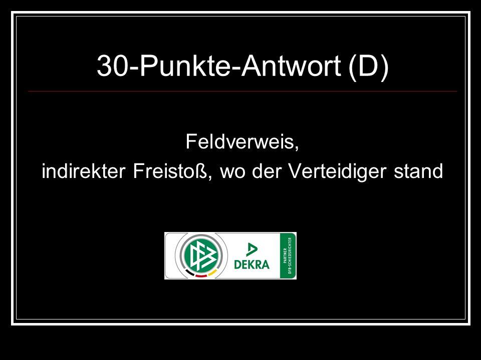 30-Punkte-Antwort (D) Feldverweis, indirekter Freistoß, wo der Verteidiger stand