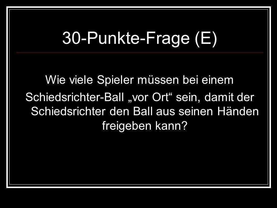 30-Punkte-Frage (E) Wie viele Spieler müssen bei einem Schiedsrichter-Ball vor Ort sein, damit der Schiedsrichter den Ball aus seinen Händen freigeben