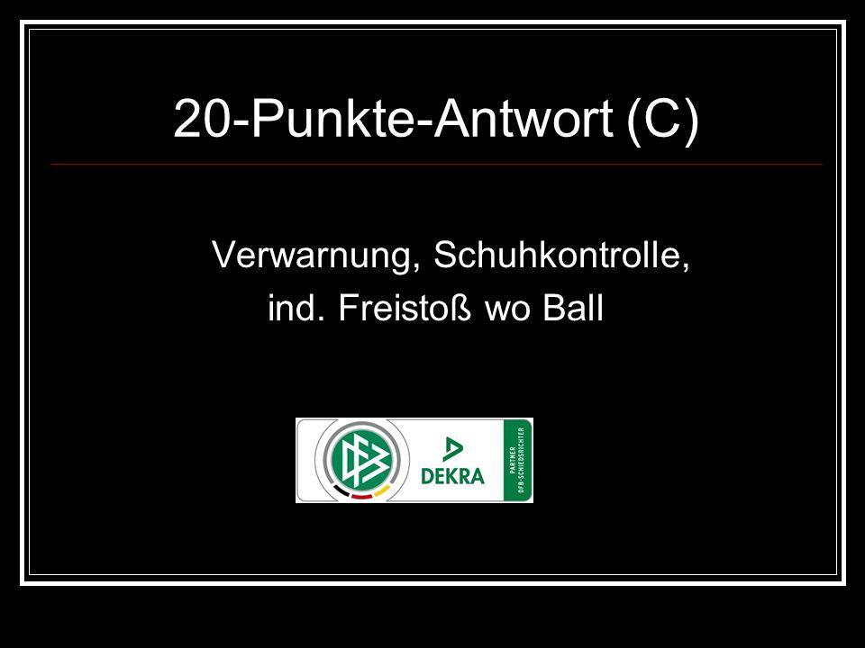 20-Punkte-Antwort (C) Verwarnung, Schuhkontrolle, ind. Freistoß wo Ball
