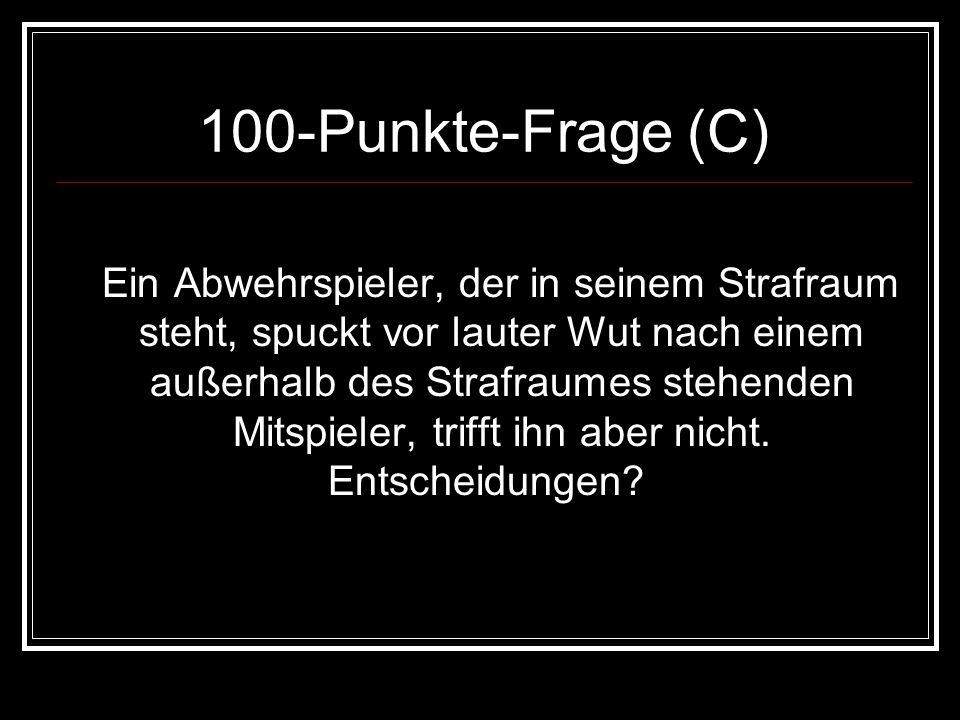 100-Punkte-Frage (C) Ein Abwehrspieler, der in seinem Strafraum steht, spuckt vor lauter Wut nach einem außerhalb des Strafraumes stehenden Mitspieler