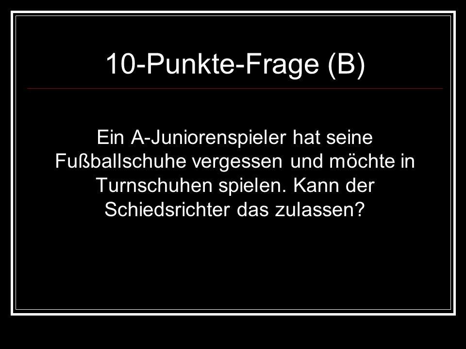 10-Punkte-Frage (B) Ein A-Juniorenspieler hat seine Fußballschuhe vergessen und möchte in Turnschuhen spielen. Kann der Schiedsrichter das zulassen?