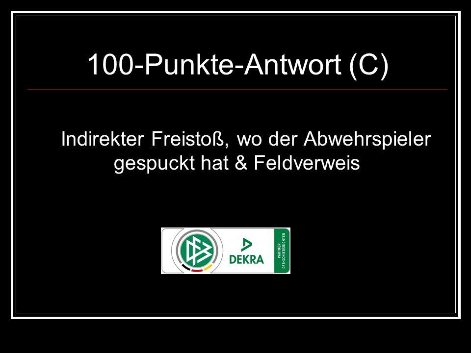 100-Punkte-Antwort (C) Indirekter Freistoß, wo der Abwehrspieler gespuckt hat & Feldverweis