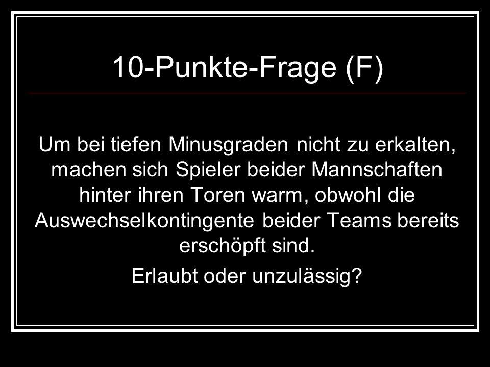 10-Punkte-Frage (F) Um bei tiefen Minusgraden nicht zu erkalten, machen sich Spieler beider Mannschaften hinter ihren Toren warm, obwohl die Auswechse