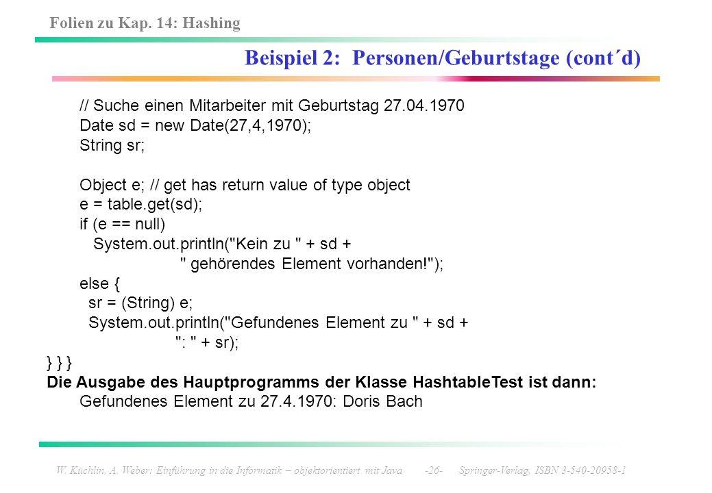 Folien zu Kap. 14: Hashing W. Küchlin, A. Weber: Einführung in die Informatik – objektorientiert mit Java -26- Springer-Verlag, ISBN 3-540-20958-1 Bei