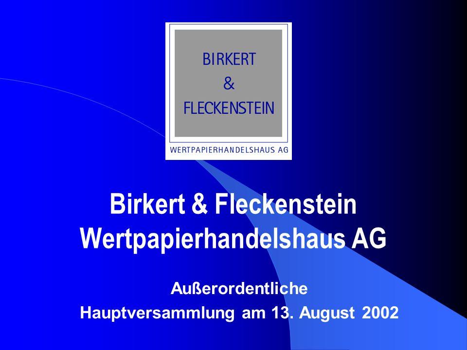 Birkert & Fleckenstein Wertpapierhandelshaus AG Außerordentliche Hauptversammlung am 13. August 2002