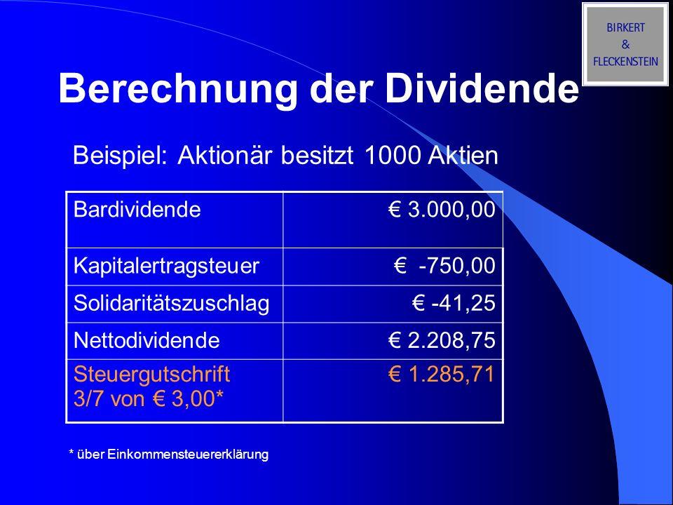Berechnung der Dividende Bardividende 3.000,00 Kapitalertragsteuer -750,00 Solidaritätszuschlag -41,25 Nettodividende 2.208,75 Steuergutschrift 3/7 vo