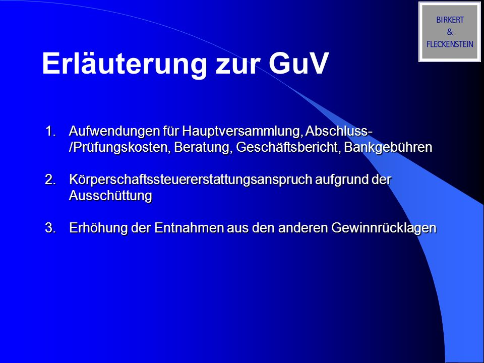 Erläuterung zur GuV 1.Aufwendungen für Hauptversammlung, Abschluss- /Prüfungskosten, Beratung, Geschäftsbericht, Bankgebühren 2.Körperschaftssteuerers