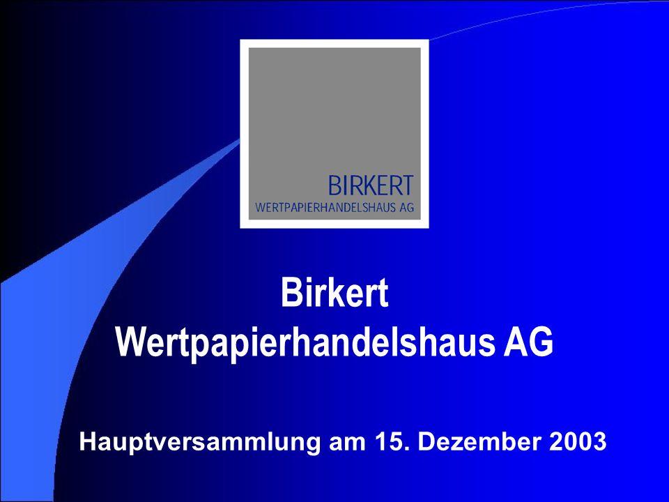 Birkert Wertpapierhandelshaus AG Hauptversammlung am 15. Dezember 2003