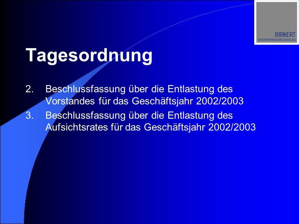 Tagesordnung 2.Beschlussfassung über die Entlastung des Vorstandes für das Geschäftsjahr 2002/2003 3.Beschlussfassung über die Entlastung des Aufsicht