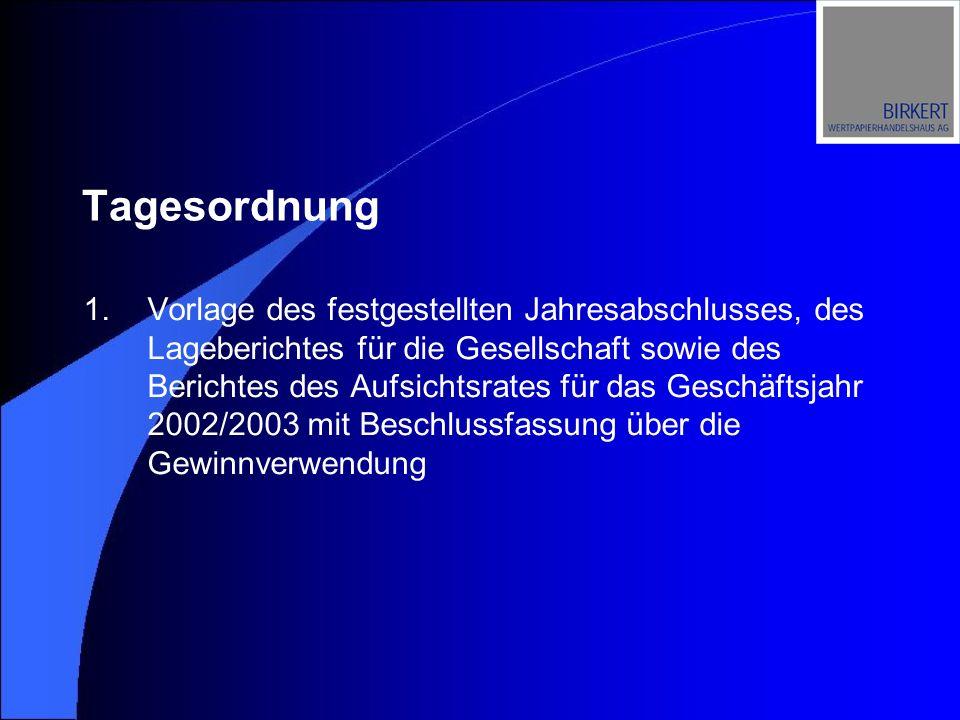 Tagesordnung 1.Vorlage des festgestellten Jahresabschlusses, des Lageberichtes für die Gesellschaft sowie des Berichtes des Aufsichtsrates für das Geschäftsjahr 2002/2003 mit Beschlussfassung über die Gewinnverwendung