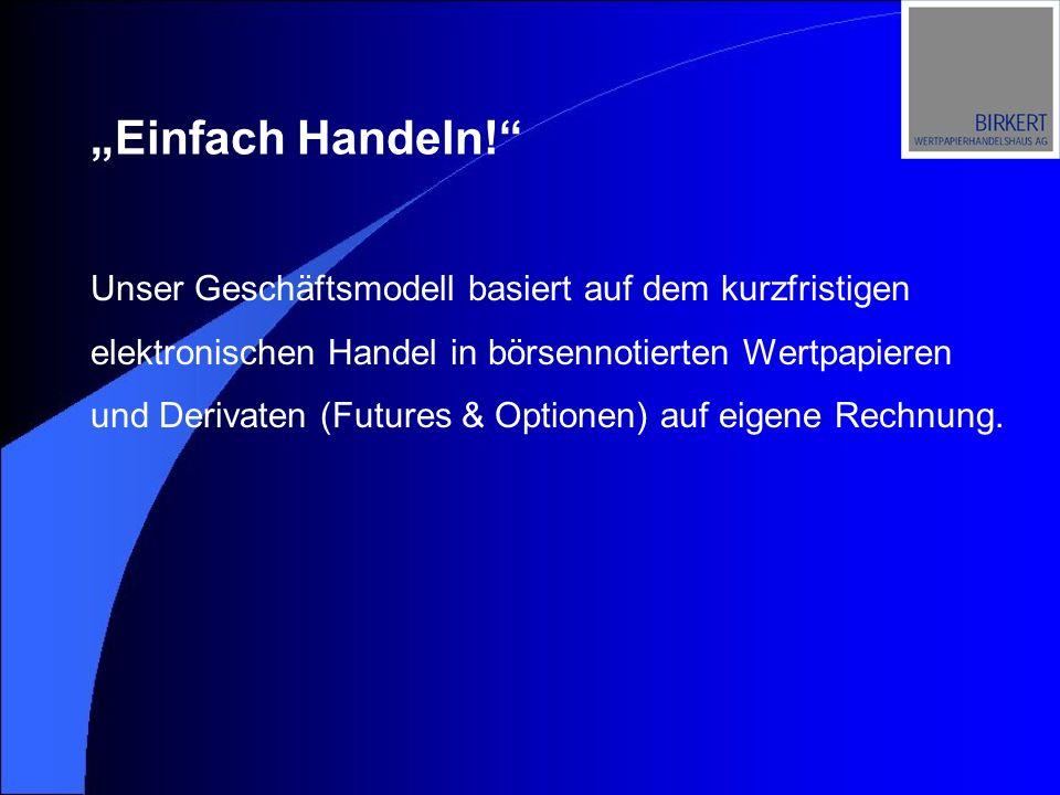 Unser Geschäftsmodell basiert auf dem kurzfristigen elektronischen Handel in börsennotierten Wertpapieren und Derivaten (Futures & Optionen) auf eigen