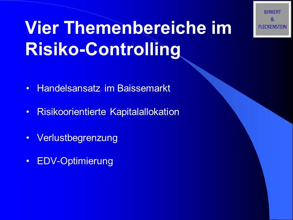 Vier Themenbereiche im Risiko-Controlling Handelsansatz im Baissemarkt Risikoorientierte Kapitalallokation Verlustbegrenzung EDV-Optimierung