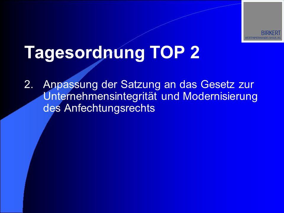 Tagesordnung TOP 2 2.Anpassung der Satzung an das Gesetz zur Unternehmensintegrität und Modernisierung des Anfechtungsrechts