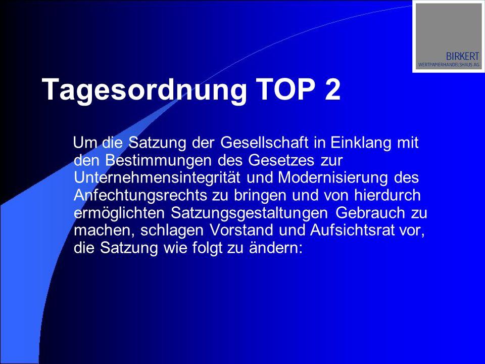Tagesordnung TOP 2 Um die Satzung der Gesellschaft in Einklang mit den Bestimmungen des Gesetzes zur Unternehmensintegrität und Modernisierung des Anf
