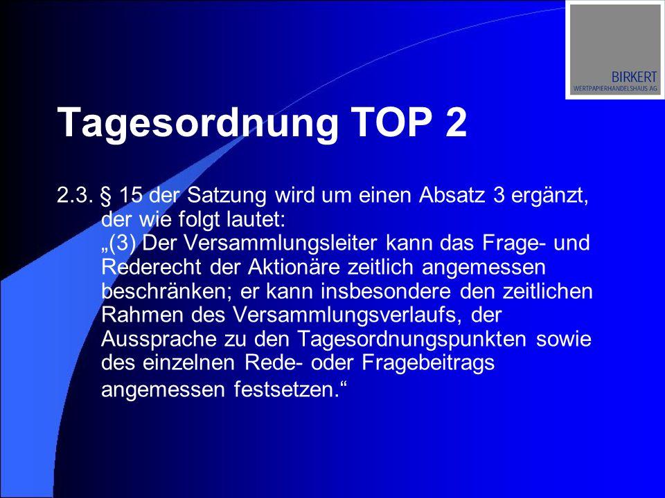 2.3. § 15 der Satzung wird um einen Absatz 3 ergänzt, der wie folgt lautet: (3) Der Versammlungsleiter kann das Frage- und Rederecht der Aktionäre zei