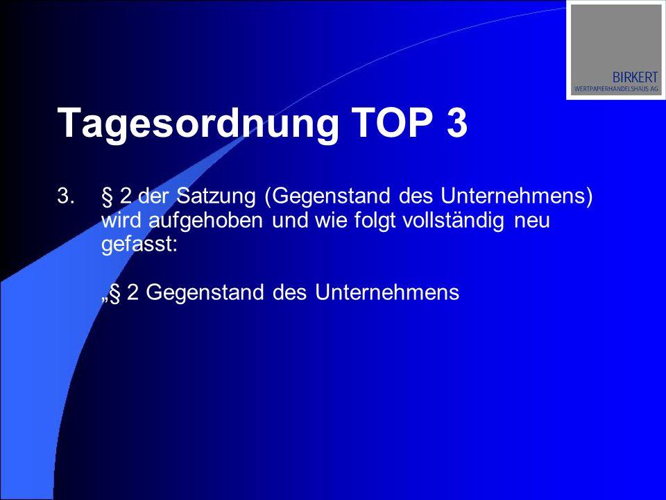 3.§ 2 der Satzung (Gegenstand des Unternehmens) wird aufgehoben und wie folgt vollständig neu gefasst: § 2 Gegenstand des Unternehmens Tagesordnung TOP 3