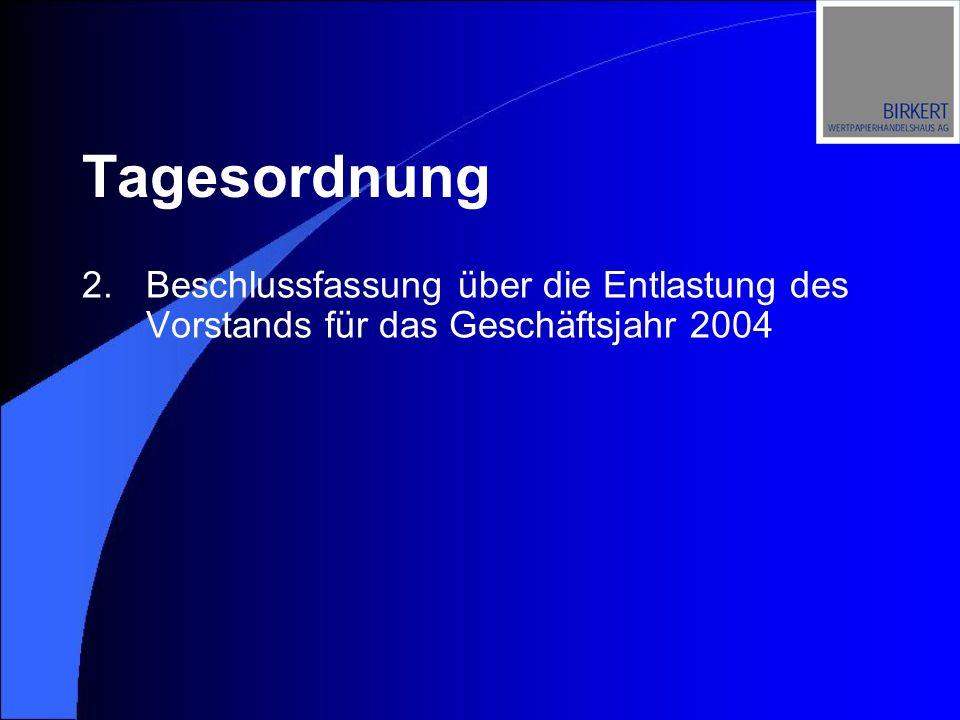 Tagesordnung 2.Beschlussfassung über die Entlastung des Vorstands für das Geschäftsjahr 2004