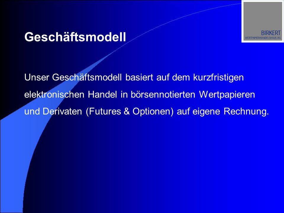 Unser Geschäftsmodell basiert auf dem kurzfristigen elektronischen Handel in börsennotierten Wertpapieren und Derivaten (Futures & Optionen) auf eigene Rechnung.