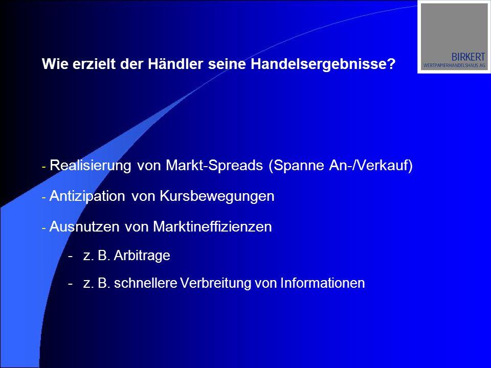 - Realisierung von Markt-Spreads (Spanne An-/Verkauf) - Antizipation von Kursbewegungen - Ausnutzen von Marktineffizienzen -z.