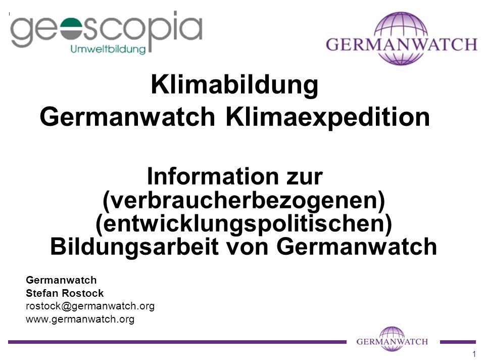 1 Klimabildung Germanwatch Klimaexpedition Information zur (verbraucherbezogenen) (entwicklungspolitischen) Bildungsarbeit von Germanwatch Germanwatch