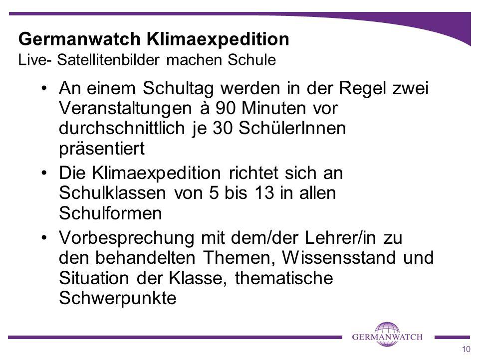10 Germanwatch Klimaexpedition Live- Satellitenbilder machen Schule An einem Schultag werden in der Regel zwei Veranstaltungen à 90 Minuten vor durchs