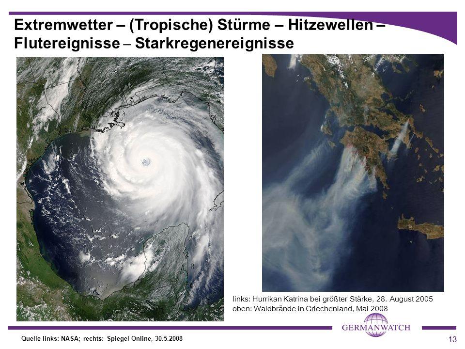 13 Extremwetter – (Tropische) Stürme – Hitzewellen – Flutereignisse – Starkregenereignisse Quelle links: NASA; rechts: Spiegel Online, 30.5.2008 links