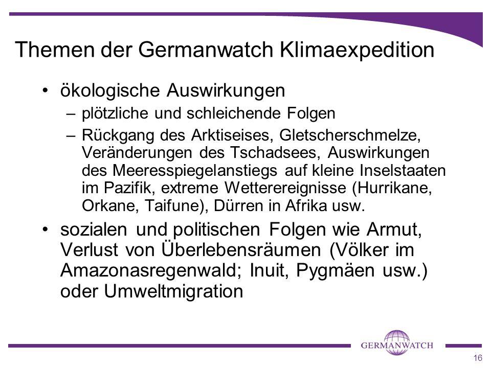 16 Themen der Germanwatch Klimaexpedition ökologische Auswirkungen –plötzliche und schleichende Folgen –Rückgang des Arktiseises, Gletscherschmelze, V