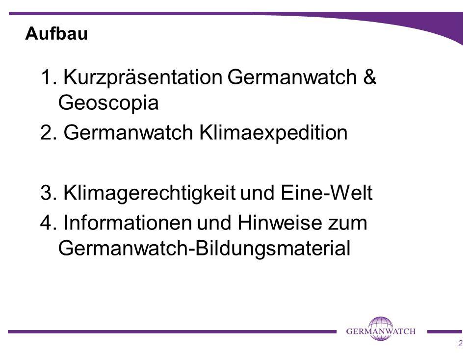 2 Aufbau 1. Kurzpräsentation Germanwatch & Geoscopia 2. Germanwatch Klimaexpedition 3. Klimagerechtigkeit und Eine-Welt 4. Informationen und Hinweise