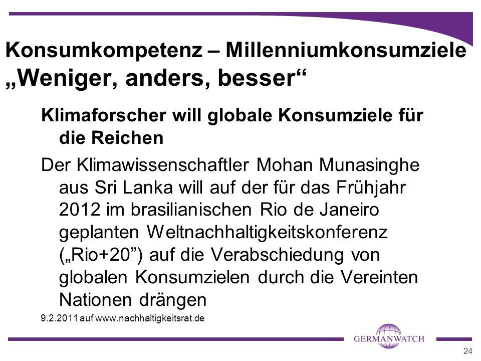 24 Konsumkompetenz – Millenniumkonsumziele Weniger, anders, besser Klimaforscher will globale Konsumziele für die Reichen Der Klimawissenschaftler Moh