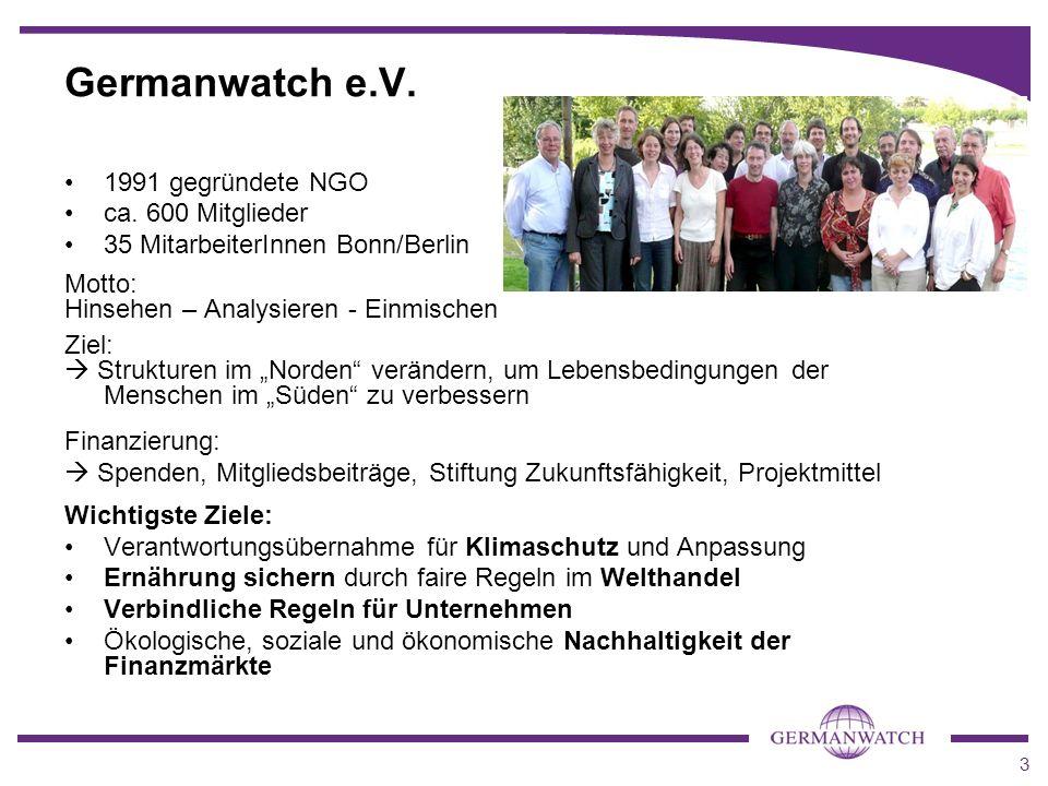 3 1991 gegründete NGO ca. 600 Mitglieder 35 MitarbeiterInnen Bonn/Berlin Motto: Hinsehen – Analysieren - Einmischen Ziel: Strukturen im Norden verände