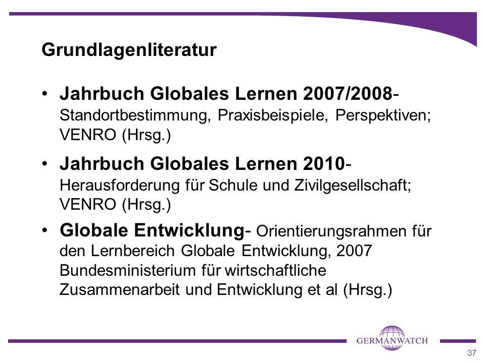 37 Grundlagenliteratur Jahrbuch Globales Lernen 2007/2008- Standortbestimmung, Praxisbeispiele, Perspektiven; VENRO (Hrsg.) Jahrbuch Globales Lernen 2