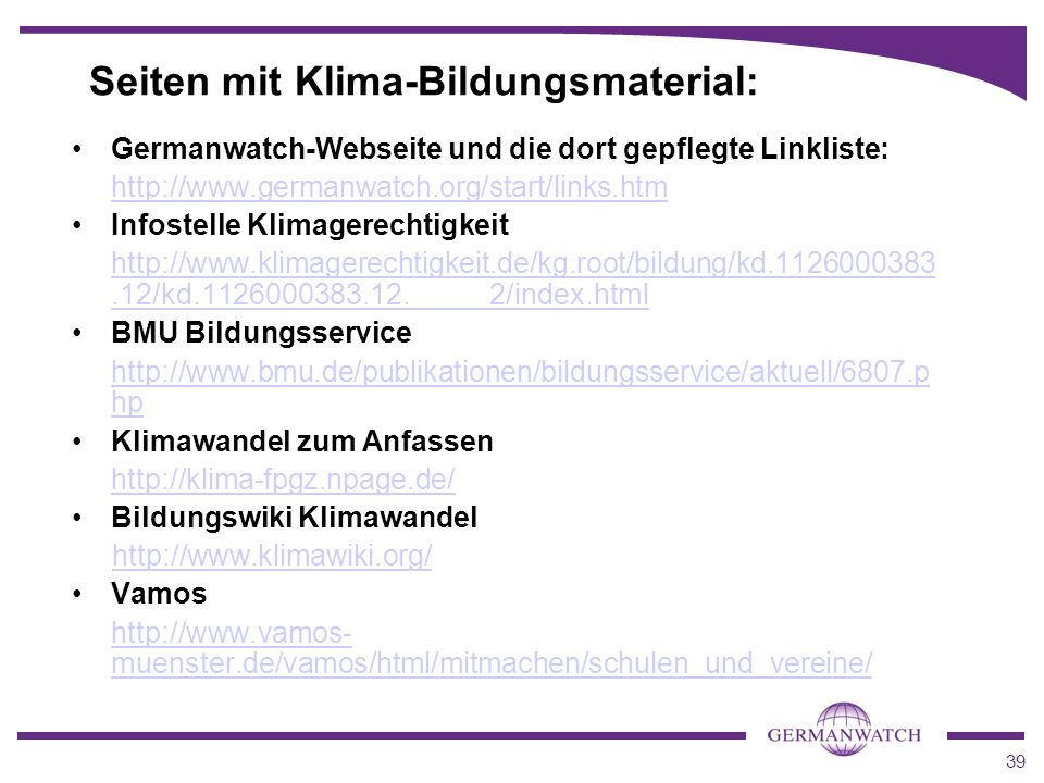 39 Seiten mit Klima-Bildungsmaterial: Germanwatch-Webseite und die dort gepflegte Linkliste: http://www.germanwatch.org/start/links.htm Infostelle Kli