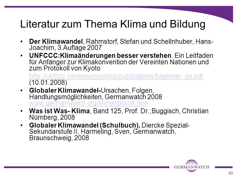 40 Literatur zum Thema Klima und Bildung Der Klimawandel, Rahmstorf, Stefan und Schellnhuber, Hans- Joachim, 3.Auflage 2007 UNFCCC:Klimaänderungen bes
